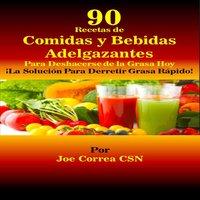 90 Recetas de Comidas y Bebidas Adelgazantes Para Deshacerse de la Grasa Hoy - Joe Correa CSN