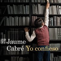 Yo confieso - Jaume Cabre