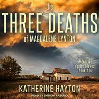The Three Deaths of Magdalene Lynton - Katherine Hayton