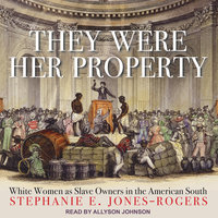 They Were Her Property - Stephanie E. Jones-Rogers