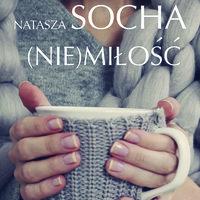(Nie)miłość. Z tobą i bez ciebie - Natasza Socha