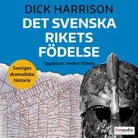 Det svenska rikets födelse - Dick Harrison