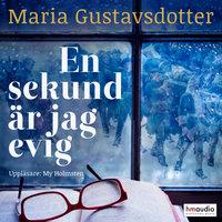 En sekund är jag evig - Maria Gustavsdotter