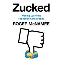 Zucked: Waking Up to the Facebook Catastrophe - Roger McNamee