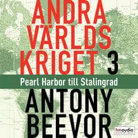 Andra världskriget, del 3. Pearl Harbor till Stalingrad - Antony Beevor