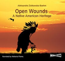 Open Wounds: A Native American Heritage - Aleksandra Ziolkowska-Boehm