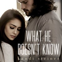 What He Doesn't Know - Kandi Steiner