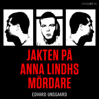 Jakten på Anna Lindhs mördare - Edvard Unsgaard