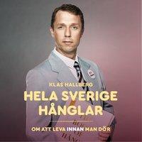 Hela Sverige hånglar : Om att leva innan man dör - Klas Hallberg
