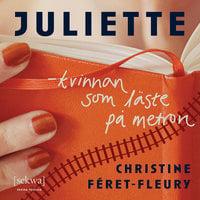 Juliette – kvinnan som läste på metron - Christine Féret-Fleury