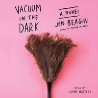 Vacuum in the Dark - Jen Beagin