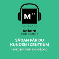 Sådan får du kunden i centrum – med Martin Thorborg - Morten Münster