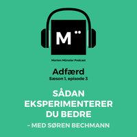 Sådan eksperimenterer du bedre – med Søren Bechmann - Morten Münster