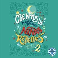 Cuentos de buenas noches para niñas rebeldes 2 - Francesca Cavallo, Elena Favilli
