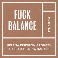 Fuck balance – Gilla läget och må bättre - Helena Eriksson Grönbek