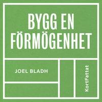 Bygg en förmögenhet – Fixa familjens ekonomi - Joel Bladh