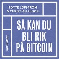 Så kan du bli rik på bitcoin – den kompletta snabbguiden till att investera i kryptovalutor