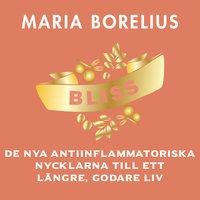 Bliss: De nya antiinflammatoriska nycklarna till ett längre, godare liv - Maria Borelius