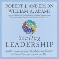 Scaling Leadership - William A. Adams, Robert J. Anderson