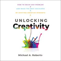 Unlocking Creativity - Michael A. Roberto