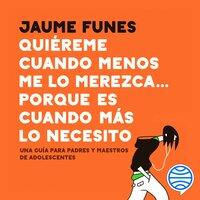 Quiéreme cuando menos me lo merezca... porque es cuando más lo necesito - Jaume Funes