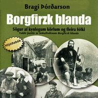Borgfirzk blanda: Sögur af kynlegum körlum og fleira fólki - Bragi Þórðarson