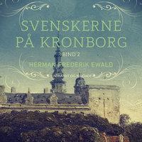 Svenskerne på Kronborg, Bind 2 - Herman Frederik Ewald