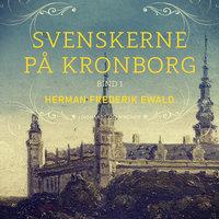Svenskerne på Kronborg, Bind 1 - Herman Frederik Ewald