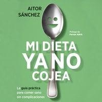 Mi dieta ya no cojea - Aitor Sánchez García