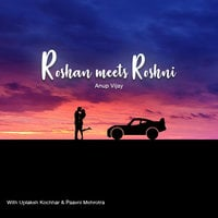 Roshan Meets Roshni - Anup Vijay