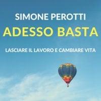 Adesso basta. Lasciare il lavoro e cambiare vita - Simone Perotti