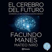 El cerebro del futuro - Facundo Manes, Mateo Niro