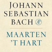Johann Sebastian Bach - Maarten 't Hart