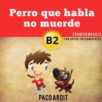 Perro que habla no muerde - Paco Ardit