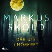 Där ute i mörkret - Markus Sköld