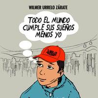 Todo el mundo cumple sus sueños menos yo - Wilmer Urrelo