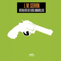 Revolver de ojos amarillos - J. M. Servín