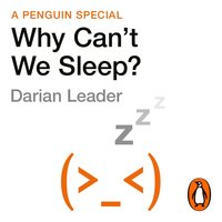 Why Can't We Sleep?: Understanding our sleeping and sleepless minds - Darian Leader