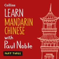 Learn Mandarin Chinese with Paul Noble for Beginners – Part 3 - Paul Noble, Kai-Ti Noble
