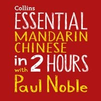 Essential Mandarin Chinese in 2 hours with Paul Noble - Paul Noble, Kai-Ti Noble