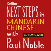 Next Steps in Mandarin Chinese with Paul Noble for Intermediate Learners – Complete Course - Paul Noble, Kai-Ti Noble