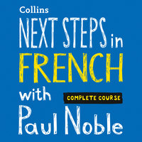 Next Steps in French with Paul Noble for Intermediate Learners – Complete Course - Paul Noble