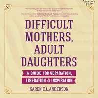 Difficult Mothers, Adult Daughters - Karen C.L. Anderson