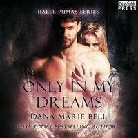Only in My Dreams - Dana Marie Bell