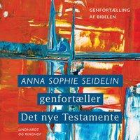 Anna Sophie Seidelin genfortæller Det nye Testamente - Anna Sophie Seidelin