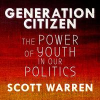 Generation Citizen - Scott Warren