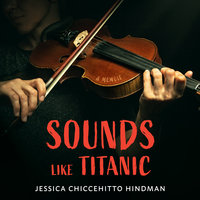 Sounds Like Titanic - Jessica Chiccehitto Hindman