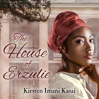 The House of Erzulie - Kirsten Imani Kasai