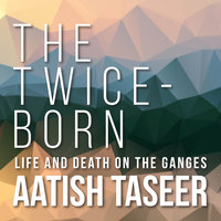 The Twice-Born - Aatish Taseer