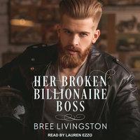 Her Broken Billionaire Boss - Bree Livingston